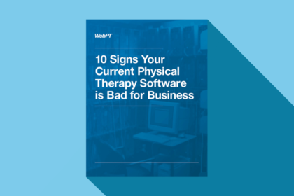 10 Signs Your Current Physical Therapy Software is Bad for